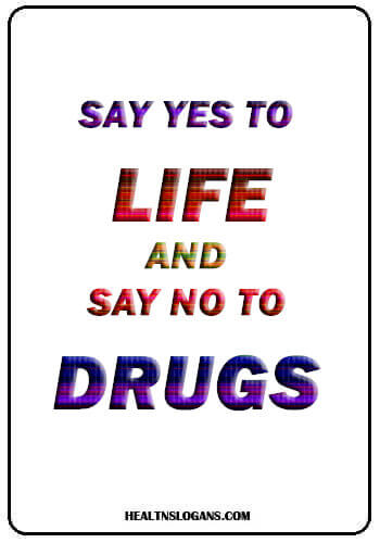 Anti Drug Slogans - Say Yes to Life and Say No to Drugs