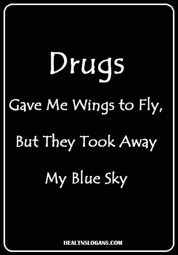 best anti drug slogans - Drugs Gave Me Wings to Fly, But They Took Away My Blue Sky