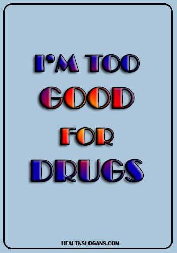 anti drugs - I'm too good for drugs