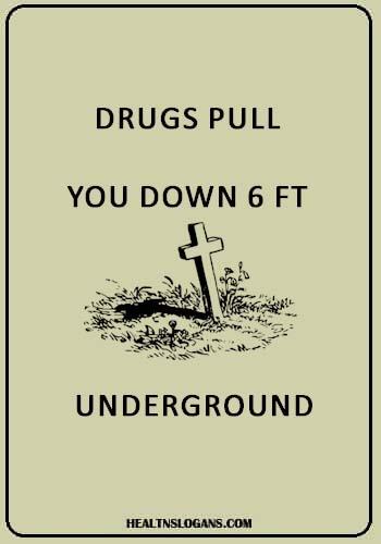 best anti drug slogans - Drugs pull you down 6 FT. underground