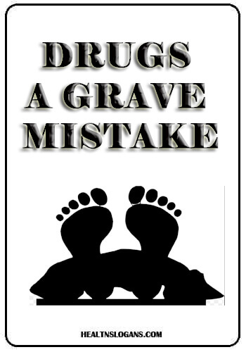 anti drug slogans - Drugs: A Grave Mistake