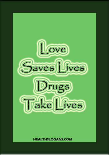 anti drug slogans - Love Saves Lives Drugs Take Lives
