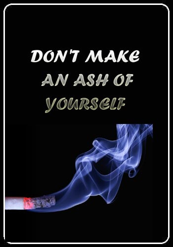 Anti Smoking Slogans - Don't make an ash of yourself