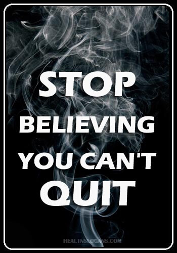 Anti Smoking Slogans - Stop Believing You Can't Quit!
