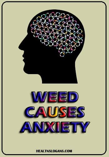 Anti Weed Slogans - Weed causes anxiety