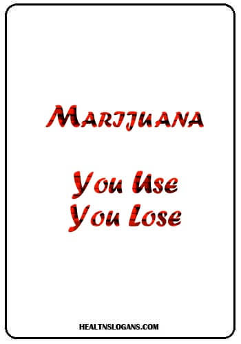 Anti Marijuana Slogans - Marijuana: You use, you lose