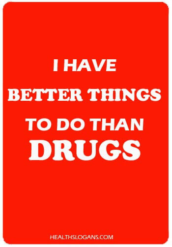 funny anti drug slogans - I have better things to do than drugs