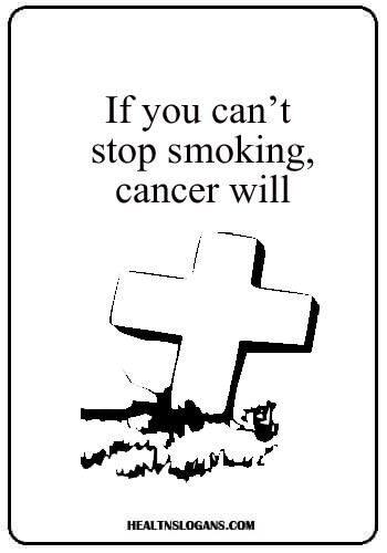 no smoking slogans english - If you can't stop smoking, cancer will