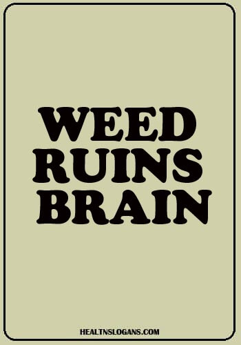 anti drug slogan - Weed, ruins brain