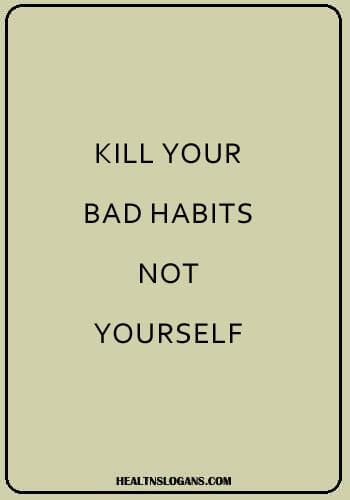 anti smoking slogans and posters - Kill your bad habits not yourself!