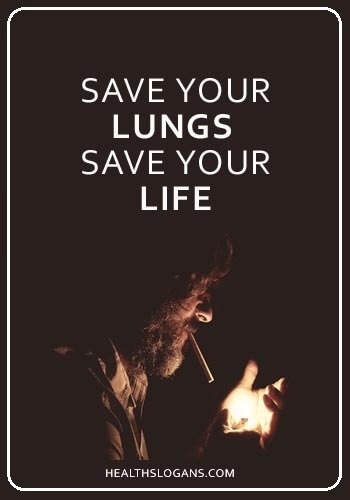 Anti Smoking Slogans-  Save your lungs, save your life