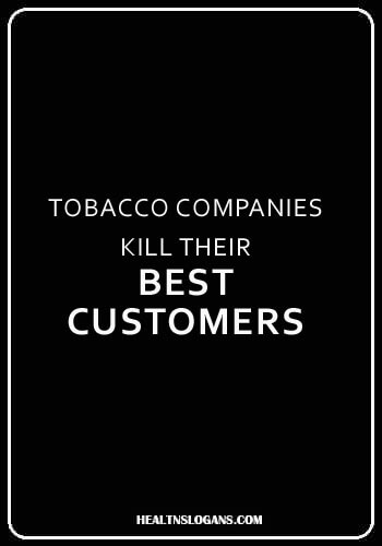 smoking slogans funny - Tobacco companies kill their best customers