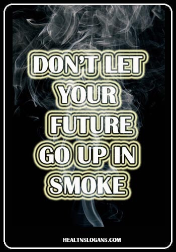 Anti Smoking Slogans - Don't let your future go up in smoke