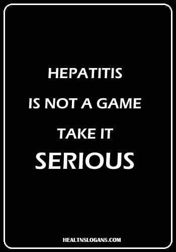 Hepatitis Slogans - Hepatitis is not a game, take it serious