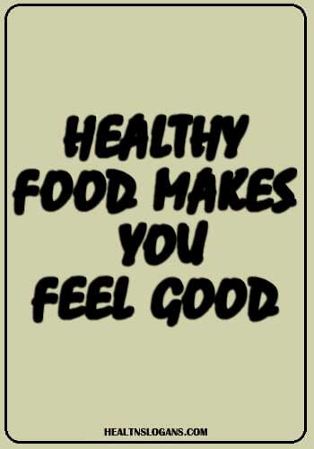 food slogans - Healthy food makes you feel good