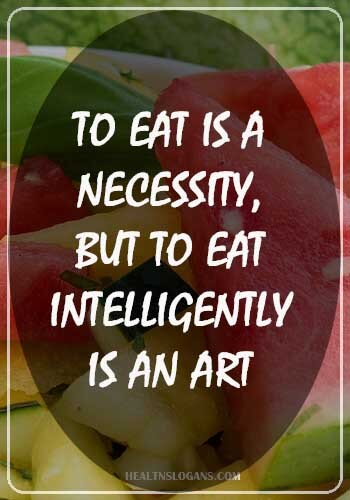 Food Slogans - to eat is a necessity, but to eat intelligently is an art