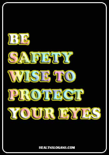 eye safety slogans - Be safety wise to protect your eyes