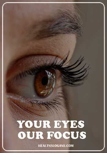 eye care slogans - Your eyes, our focus