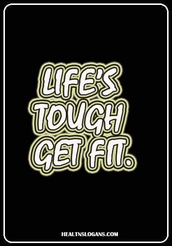 Gym Slogans - Life's tough. Get fit.
