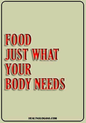 Food Slogans - Food: just what your body needs