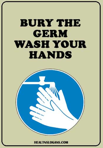 Hand Washing slogans  - Bury the germ, wash your hands