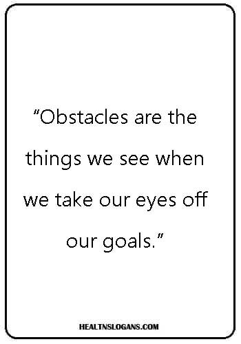 """eye doctor slogans -- """"Obstacles are the things we see when we take our eyes off our goals."""
