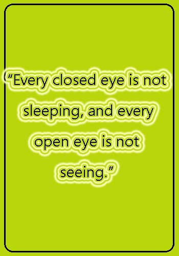 """eye sayings - Every closed eye is not sleeping, and every open eye is not seeing."""""""