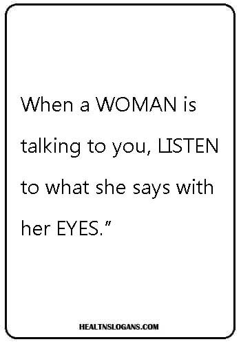 """eye sayings - When a woman is talking to you, listen to what she says with her eyes."""""""