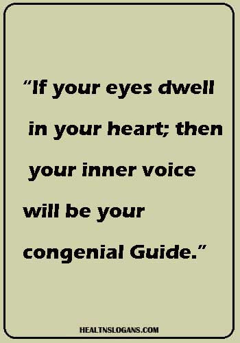 """eye sayings - If your eyes dwell in your heart; then your inner voice will be your congenial Guide."""""""