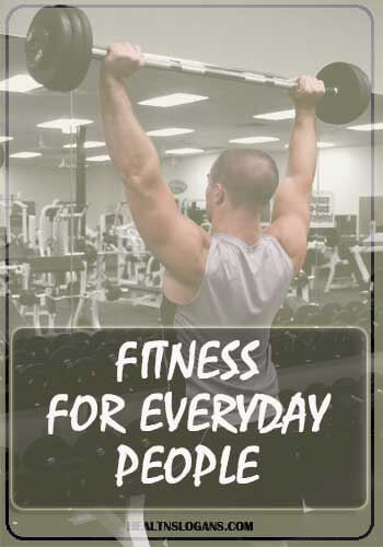Gym Slogans - Fitness for everyday people