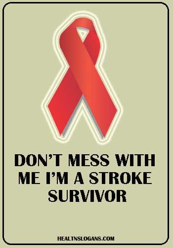 Stroke  Slogans - Don't mess with me I'm a stroke survivor