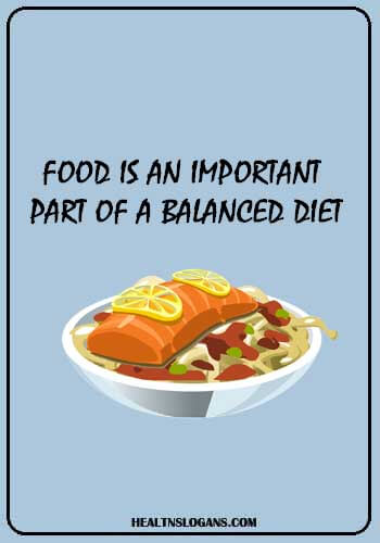 Food Slogans - Food is an important part of a balanced diet