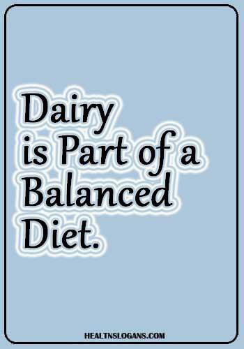 Milk Slogans  - Dairy is Part of a Balanced Diet.