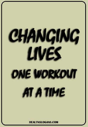 Gym Slogans - Changing lives, one workout at a time