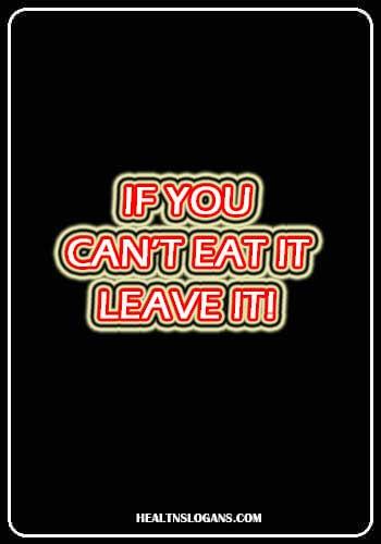 sanitation slogans - If you can't eat it – leave it!