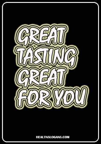 food slogans - Great tasting. Great for you.