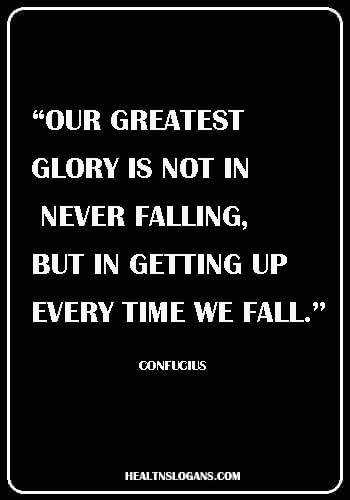 """Stroke Awareness Slogans - """"Our greatest glory is not in never falling, but in getting up every time we fall."""" — Confucius"""