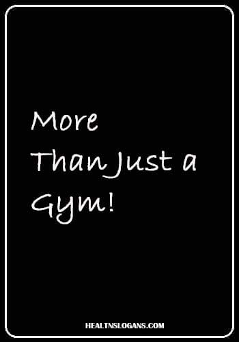 gym advertising slogans - More than just a gym!