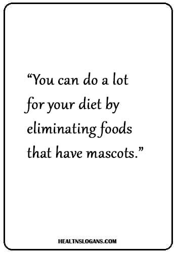 """slogans on food and nutrition - You can do a lot for your diet by eliminating foods that have mascots."""""""