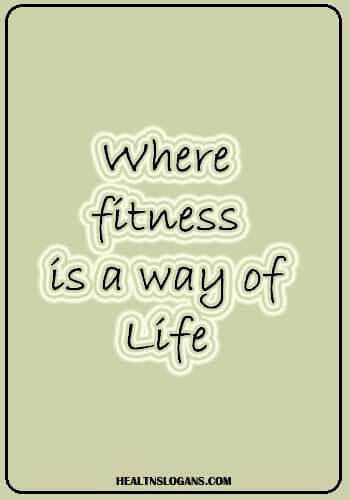 gym slogans funny - Where fitness is a way of life