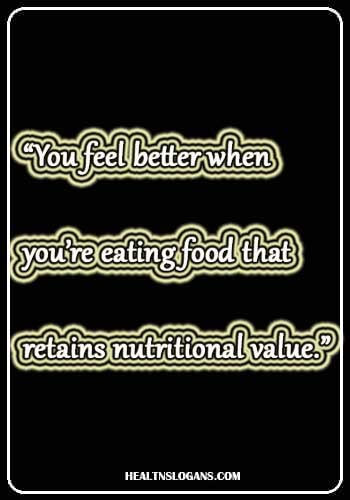 """Healthy Food Advertising Slogans - """"You feel better when you're eating food that retains nutritional value."""""""