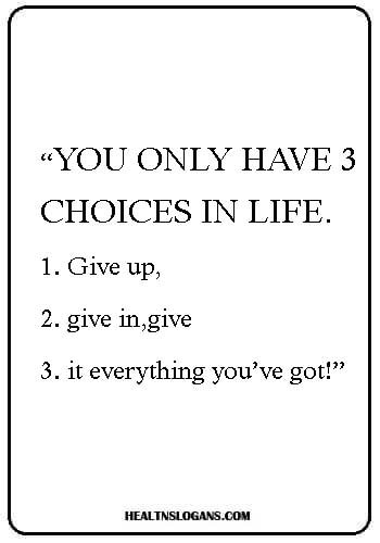 """Stroke  Slogans - """"You only have 3 choices in life. Give up, give in, give it everything you've got!"""""""
