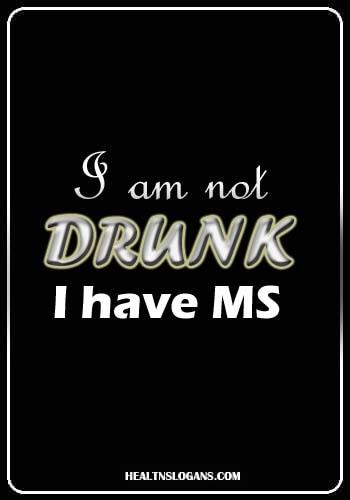 Multiple Sclerosis Slogans - I am not drunk, I have MS