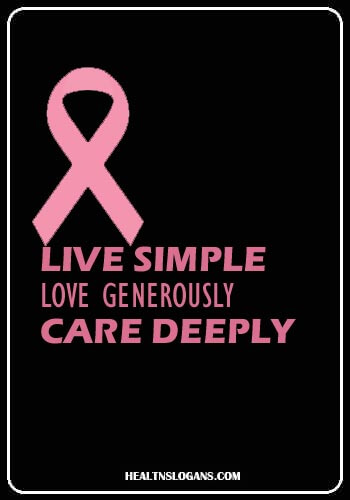 Breast Cancer Slogans - Live simple, love generously, care deeply