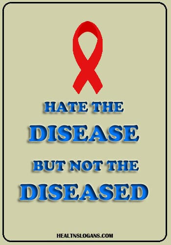 HIV AIDs Slogans - Hate the disease, but not the diseased!