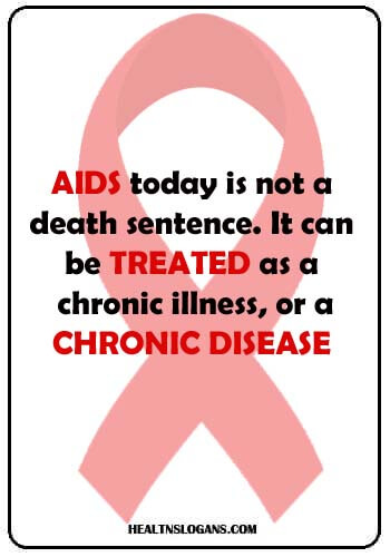 """std prevention slogans - """"AIDS today is not a death sentence. It can be treated as a chronic illness, or a chronic disease."""""""