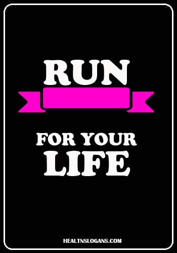 cancer slogans - Run for your life