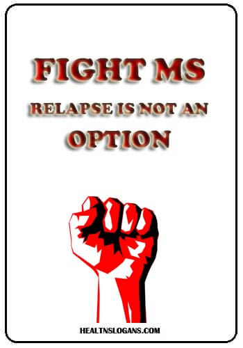 Multiple Sclerosis Slogans - Fight MS, relapse is not an option