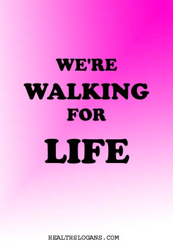 lung cancer slogans - We're walking for life.