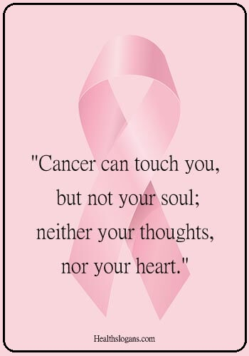 """colon cancer slogans - """"Cancer can touch you, but not your soul; neither your thoughts, nor your heart."""""""